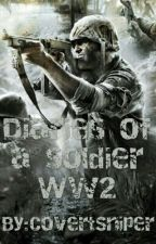 (On Hold) Diaries of a Soldier WW2 by -AlphaSavage-