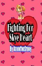 Fighting for Skye Heart (Chase X Skye) by KevinTheStory