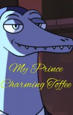 My Prince Charming Toffee -(Toffee x reader) by pidge_SpiritForest