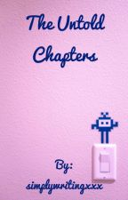 The Untold Chapters by simplywritingxxx