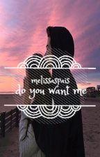 do you want me by melissaspais