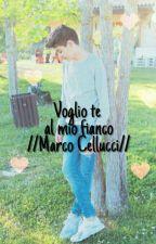 Voglio te al mio fianco♡//Marco Cellucci// by Vaalestories