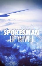 « SPOKESMAN OF YAHWEH. » by Zagalaha