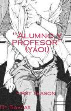 alumno y profesor... (yaoi) by Baezax