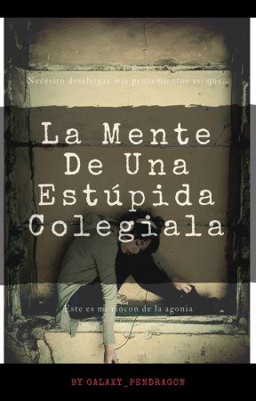 La Mente De Una Estúpida Colegiala by galaxy_pendragon