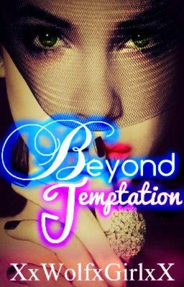 Beyond Temptation by XxWolfxGirlxX