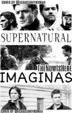 SUPERNATURAL |Imaginas by TheNowIsHere