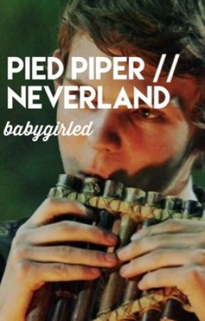 PIED PIPER // NEVERLAND✖️ by babygirled
