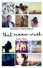 That Summer Crush (#wattys2017) by Emmythelandmermaid