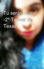 Tú serás mía -2º Tanner de Texas by Normavaleska