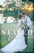 I Stayed for You by sexylove_yumi