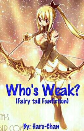 Who's Weak? ( Fairytail Fanfiction) by Tsuki_san