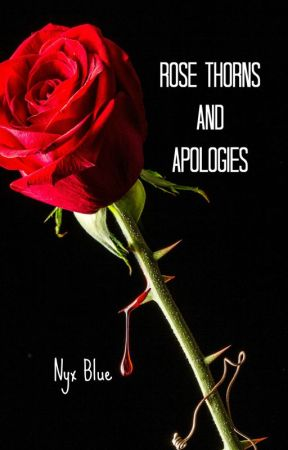 Rose Thorns and Apologies by Starshein