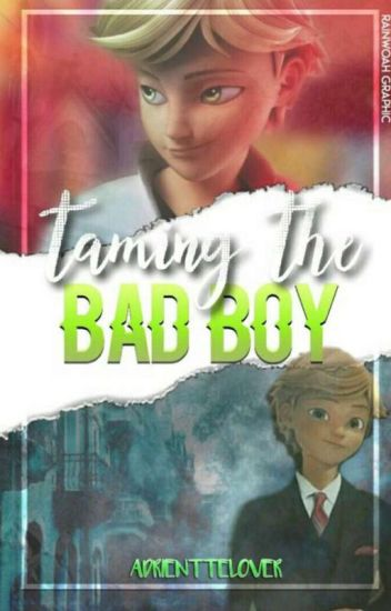 Taming the Badboy; Adrinette AU [Taming Series #1] ✅