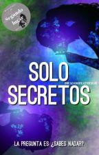 Solo Secretos  by Dragonfeather41