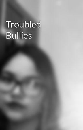Troubled Bullies  by Lxbixthxn