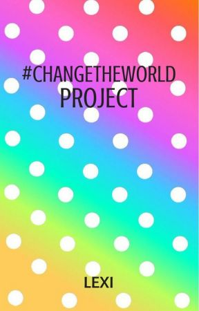 #CHANGETHEWORLD by ChangeTheWorld2k17