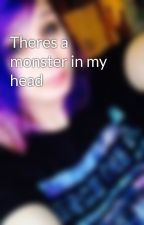 Theres a monster in my head by Monsters_and_Dinos