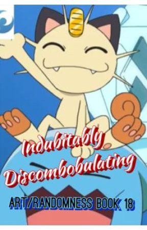 Indubitably Discombobulating (Art/Randomness Book 18) by AvaTheFangurl
