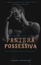 Pantera Possessiva by ArethaMichelle