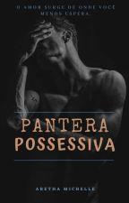 Pantera Possessiva by ArethaMichelle