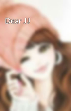 Dear JJ by iamwanderhyme