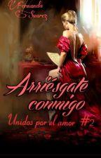 Arriésgate conmigo (Unidos por el amor 2) by FernandaST15