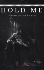 Hold Me (Captain Harlock X Reader) BOOK 4 by SebastianMichaeIis
