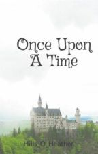 Once Upon A Time by Hills_O_Heather