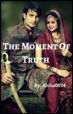 The Moment Of Truth (completed)  by aishu0074