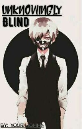 Tokyo Ghoul X Male Reader - Unknowingly Blind by Your-Momma