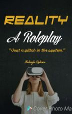 Reality (A Literate Roleplay) by Makayla_Redmon