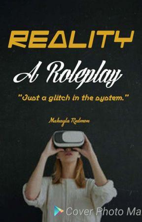 Reality (A Literate Roleplay) by Makayla_Redmon