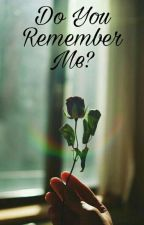 Do You Remember Me? by FtrynaDw
