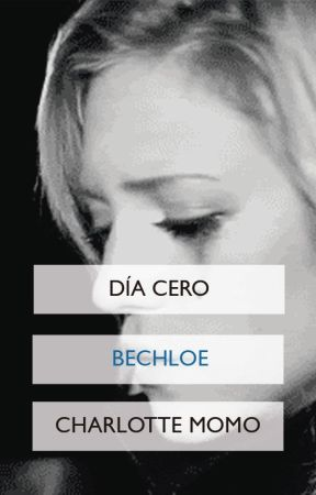 Día cero [Bechloe version] by CharlotteMomo