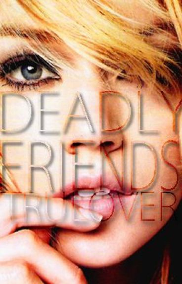 Deadly Friends by trulover