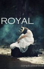 ROYAL by complicatedminds