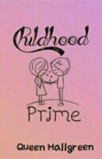 Childhood Prime (Short Story) -COMPLETED  by Heidee_25