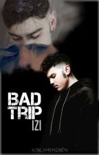 BAD TRIP - IZI by XOnlyMyMindX