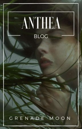 Anthea | Blog by GrenadeMoon