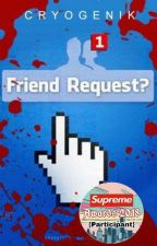 Friend Request [Rated SPG] #Wattys2017 #WCAwards2017 by CRYOGENIK