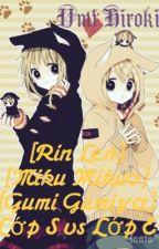 [Rin Len][Miku Mikuo][Gumi Gumiya] Lớp S vs Lớp E by Umi-chan17
