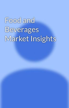 Food and Beverages Market Insights by GordonAnderson0410