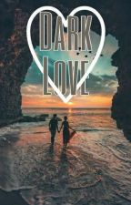 Dark Love [COMPLETED] by Si-araa
