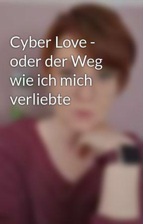 Cyber Love - oder der Weg wie ich mich verliebte by DeniseEnkirch