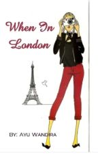 When In London (Selesai) by ayuwandira1712