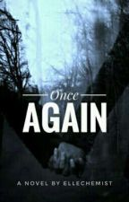 Once Again by ellechemist