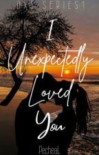 I Unexpectedly Loved You[COMPLETED] by Piinkfave
