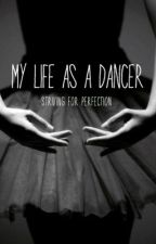 My Life As A Dancer by iWillBeSOmeTHINg