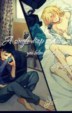 A single drop of love +18  by dtjhnz